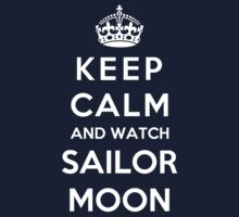 Keep Calm And Watch Sailor Moon by Phaedrart