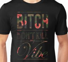 Bitch don't kill my vibe - Camo floral Unisex T-Shirt