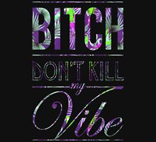 Bitch don't kill my vibe - Hawaii Parrot Unisex T-Shirt