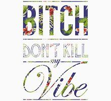 Bitch don't kill my vibe - Hawaii floral 3 Unisex T-Shirt