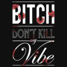 Bitch don't kill my vibe - White floral by Chigadeteru