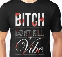 Bitch don't kill my vibe - White floral Unisex T-Shirt