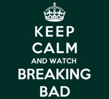 Keep Calm And Watch Breaking Bad by Phaedrart