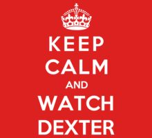 Keep Calm And Watch Dexter by Phaedrart