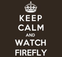 Keep Calm And Watch Firefly by Phaedrart