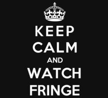 Keep Calm And Watch Fringe by Phaedrart