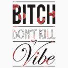 Bitch don't kill my vibe - Black floral by Chigadeteru