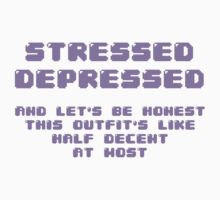 Stressed Depressed and Half Decently Dressed - Purple Font by NotReally