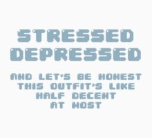 Stressed Depressed and Half Decently Dressed - Blue Font by NotReally