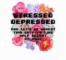 Stressed Depressed and Half Decently Dressed - Flower Background T-Shirt