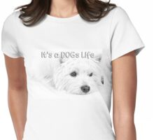 It's a Dog's Life T-shirt Womens Fitted T-Shirt