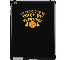 I'm TOO OLD to be trick or Treating funny HALLOWEEN design iPad Case/Skin