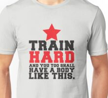 TRAIN HARD and you too shall have a BODY like this! Unisex T-Shirt