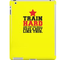 TRAIN HARD and you too shall have a BODY like this! iPad Case/Skin
