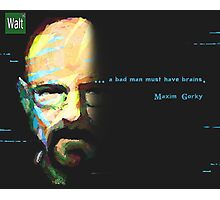 A Bad Man Must Have Brains Photographic Print