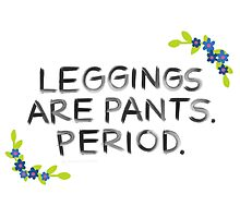Leggings Are Pants. Period. by Rachele Cateyes