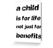 A Child's For Life Not Just For Benefits Greeting Card