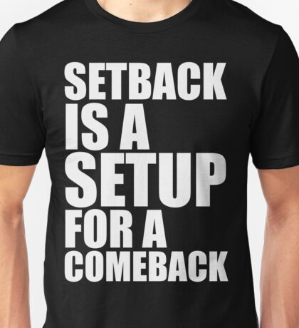 Setback is a Setup for a Comeback Unisex T-Shirt