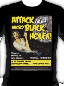 Attack of the Micro Black Holes!! T-Shirt