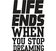 Life Ends When You Stop Dreaming Photographic Print