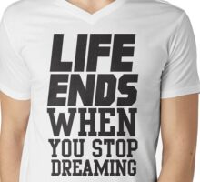 Life Ends When You Stop Dreaming Mens V-Neck T-Shirt