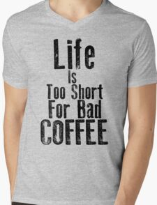 Life Is Too Short For Bad Coffee Mens V-Neck T-Shirt