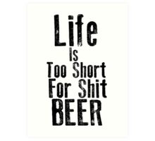 Life Is Too Short For Shit Beer Art Print