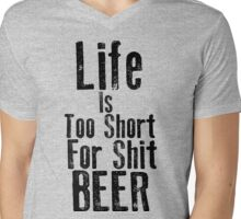 Life Is Too Short For Shit Beer Mens V-Neck T-Shirt