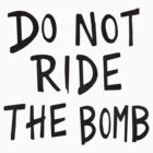 Do not ride the bomb by ionicslasher