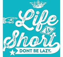 Life is short, don't be lazy Photographic Print