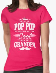 I'm Called Pop Pop Because I'm Way Too Cool To Be Called Grandpa Womens Fitted T-Shirt