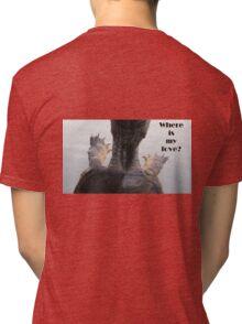 Where is my love? Tri-blend T-Shirt