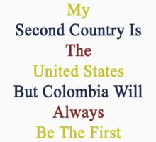 My Second Country Is The United States But Colombia Will Always Be The First by supernova23