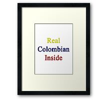 Real Colombian Inside  Framed Print