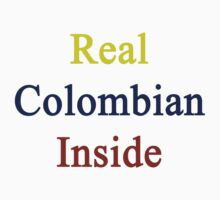 Real Colombian Inside  by supernova23