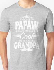 I'm Called Papaw Because I'm Way Too Cool To Be Called Grandpa T-Shirt