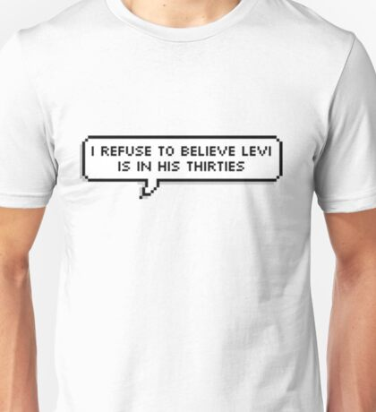 I refuse to believe levi is in his thirties Unisex T-Shirt