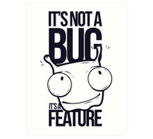 It's Not a bug! Art Print