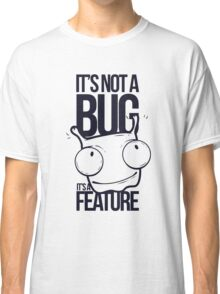 It's Not a bug! Classic T-Shirt