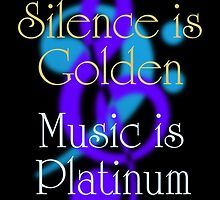 SILENCE IS GOLDEN / MUSIC IS PLATINUM by DilettantO