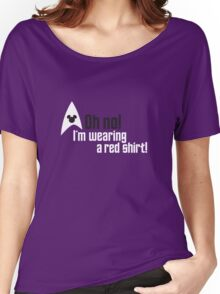 Oh no! I'm Wearing a Red Shirt! Women's Relaxed Fit T-Shirt