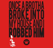 Once A Brotha Broke Into My House And I Robbed Him [Wht] | Big L Lyrics | Fresh Thread Shop  by FreshThreadShop
