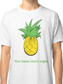 You Know That's Right Classic T-Shirt