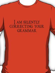 I am silently correcting your grammar T-Shirt