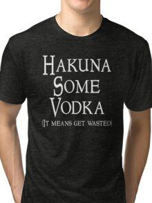 Hakuna Some Vodka Tri-blend T-Shirt