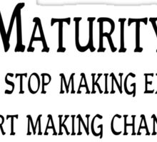 Maturity When you stop making excuses and start making changes Sticker