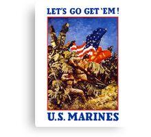 Let's Go Get 'Em! U.S. Marines Canvas Print
