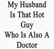 My Husband Is That Hot Guy Who Is Also A Doctor by supernova23