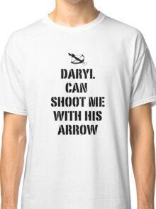 Daryl can shoot me Classic T-Shirt