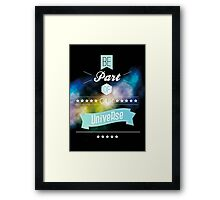 Be part of our Universe Framed Print